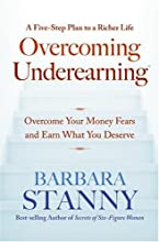 Overcoming Underearning(TM): Overcome Your Money Fears and Earn What You Deserve