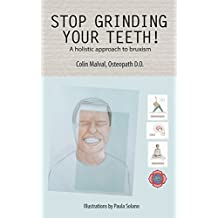 Stop Grinding Your Teeth!: A holistic approach to Bruxism