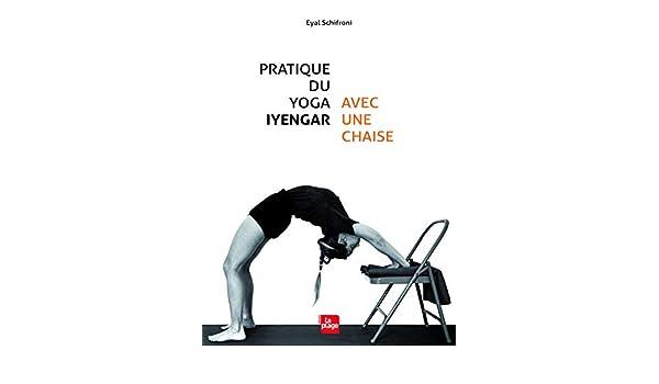 Pratique du yoga Iyengar avec une chaise: 9782842215170 ...