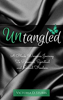 Untangled: A Black Woman's Journey to Personal, Spiritual, and Sexual Freedom by [Stubbs, Victoria D.]
