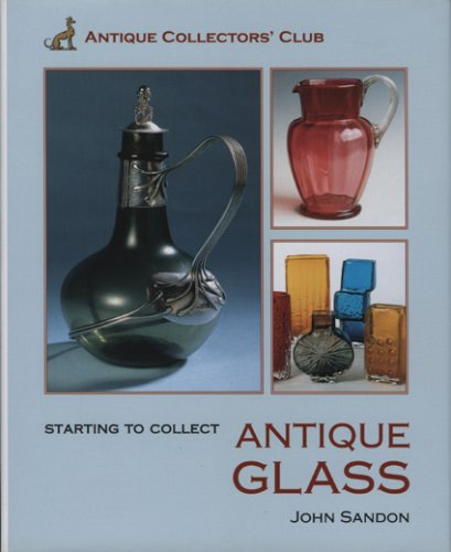 Starting To Collect Antique Glass  Starting To Collect Series