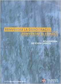 Reinventar la Democracia: Reinventar el Estado (Spanish