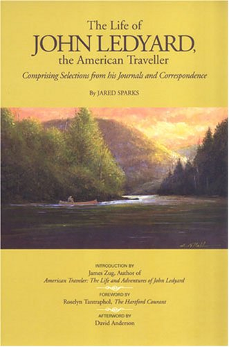 The Life of John Ledyard, the American Traveller: Comprising Selections from His Journals and Correspondence Jared Sparks