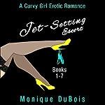 Jet-Setting Escort: A Curvy Girl Erotic Romance (Boxed Set Books 1-7) | Monique DuBois