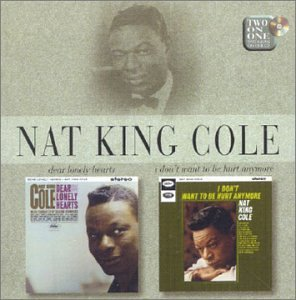 Dear Lonely Hearts/I Don't Want To Be Hurt Anymore by Cole, Nat 'King'