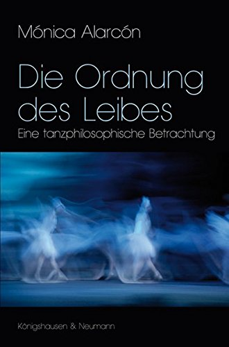 Die Ordnung des Leibes: Eine tanzphilosophische Betrachtung (Pommersfeldener Beiträge)