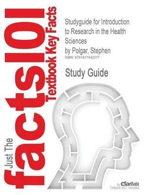 [Studyguide for Introduction to Research in the Health Sciences by Polgar, Stephen, ISBN 9780443074295] (By: Cram101 Textbook Reviews) [published: December, 2010] (Introduction To Research In The Health Sciences Polgar)