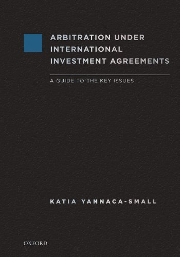 Download Arbitration Under International Investment Agreements: A Guide to the Key Issues Pdf
