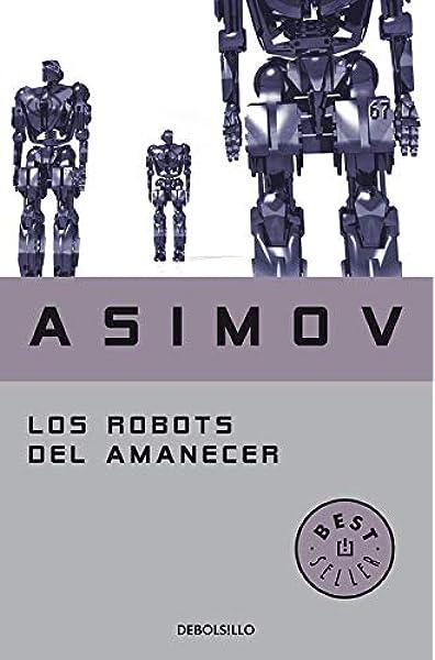 Los robots del amanecer (Serie de los robots 4): Amazon.es: Asimov, Isaac: Libros