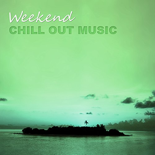 amazon com weekend chill out music summer chill out tracks