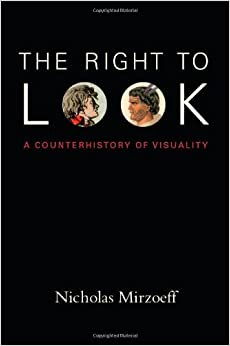 Book The Right to Look: A Counterhistory of Visuality by Nicholas Mirzoeff (2011-12-20)
