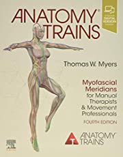 Anatomy Trains: Myofascial Meridians for Manual Therapists and Movement Professionals