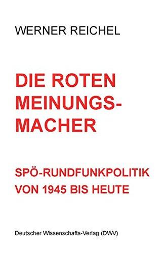 Die roten Meinungsmacher. SPÖ-Rundfunkpolitik von 1945 bis heute