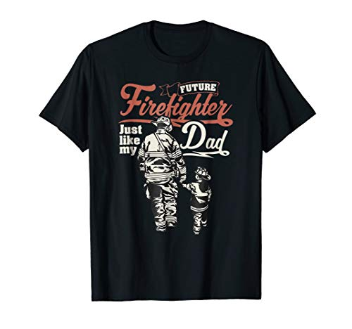 (Future Firefighter Like My Dad Kids T-Shirt Gift)