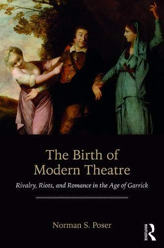 The Birth of Modern Theatre: Rivalry, Riots, and Romance in the Age of Garrick