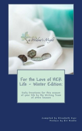 For the Love of HER Life - Winter Edition:: Daily Devotions for this season of your life by the Writing Team of aNew Season Ministries