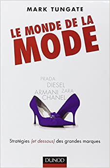 Le monde de la mode: Stratégies (et dessous) des grandes marques, d'Armani à Zara