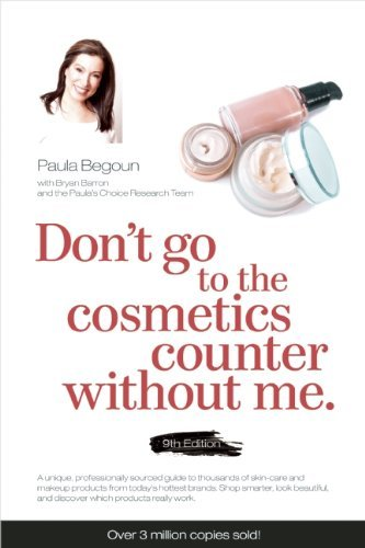 Don't Go to the Cosmetics Counter Without Me by Paula Begoun (23-Oct-2012) Paperback