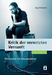 Kritik der vernetzten Vernunft: Philosophie für Netzbewohner