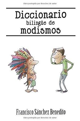 Diccionario Bilingüe de Modismos: Más de 2.500 modismos, frases idiomáticas, refranes y expresiones en inglés y español (Spanish Edition) pdf epub