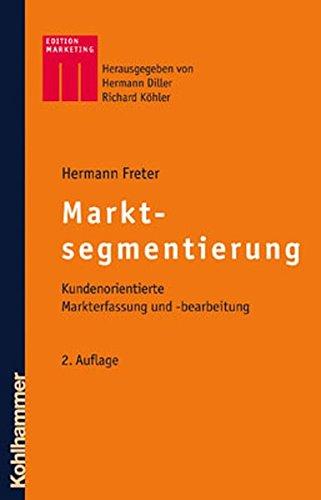 Markt- und Kundensegmentierung: Kundenorientierte Markterfassung und -bearbeitung (Kohlhammer Edition Marketing)