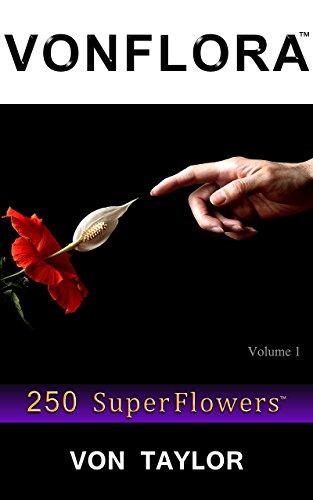 VONFLORA: 250 SuperFlowers by [Taylor, Von]