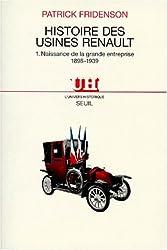 HISTOIRE DES USINES RENAULT. Tome 1, naissance de la grande entreprise 1898-1939