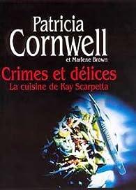 Crimes et délices : La cuisine de Kay Scarpetta par Patricia Cornwell