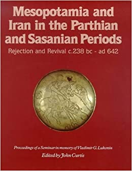 Book Mesopotamia and Iran in the Parthian and Sasanian Periods: Rejection and Revival, c.238 BC-AD 642