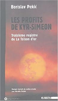 La Toison d'or, Tome 3 : Les Profits de Kyr-Siméon par Borislav Pekic