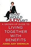 img - for What Would Judy Say?: A Grown-Up Guide to Living Together with Benefits book / textbook / text book