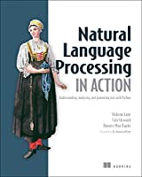 Natural Language Processing in Action: Understanding, analyzing, and generating text with Python Front Cover