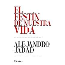 El festín de nuestra vida (Spanish Edition)