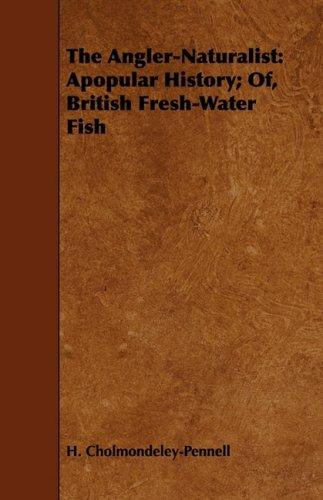 Download The Angler-Naturalist: Apopular History; Of, British Fresh-Water Fish pdf