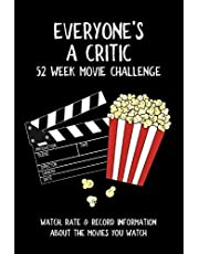 Everyone's A Critic 52 Week Movie Challenge: For Film Buffs and Casual Movie Watchers - Watch, Rate & Record Information About the Movies You Watch