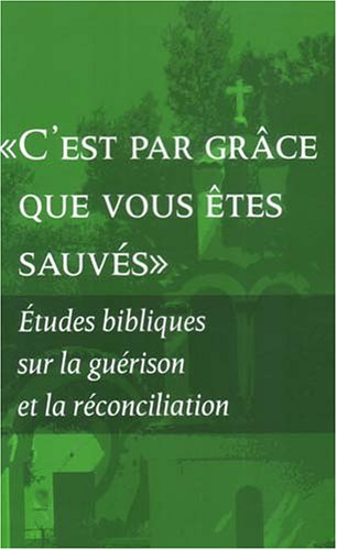 ''By Grace You Have Been Saved'': Bible Studies on Healing and Reconciliation (French Edition)