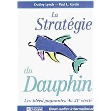 La Strategie du Dauphin: Les idees gagnantes du 21e siecle