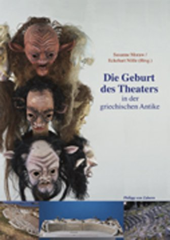 Die Geburt des Theaters in der griechischen Antike: Kataloghandbuch zur Ausstellung im Theatermuseum München