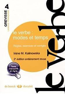 Le verbe : modes et temps : Règles, exercices et corrigés (Grevisse langue française