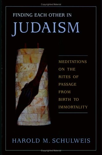 Cover of Finding Each Other in Judaism: Meditations on the Rites of Passage from Birth to Immortality