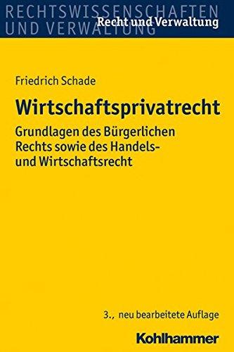 Wirtschaftsprivatrecht: Grundlagen des Bürgerlichen Rechts sowie des Handels- und Wirtschaftsrechts (Recht und Verwaltung)