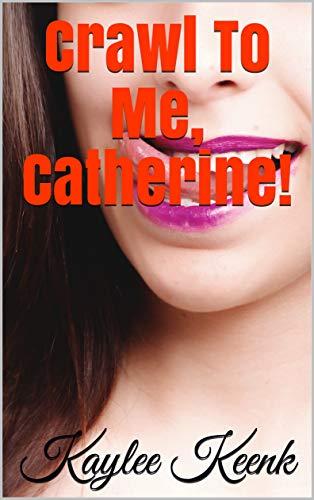 Crawl To Me, Catherine!
