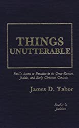 Things Unutterable: Paul's Ascent to Paradise in Its Graeco-Roman, Judaic and Early Christian Contexts (Studies in Judaism)