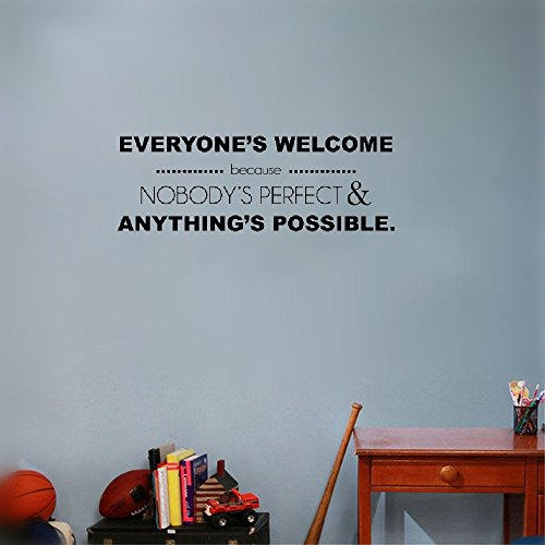 teius Vinyl Decal Quote Art Wall Sticker Inspirational Quotes Everyone's Welcome Because Nobody's Perfect & anything's Possible.