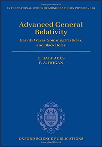 Advanced General Relativity: Gravity Waves, Spinning Particles ...