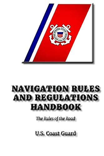 Navigation Rules and Regulations Handbook: Rules of the Road at Sea
