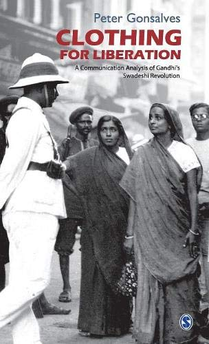 Clothing for Liberation: A Communication Analysis of Gandhi?s Swadeshi Revolution