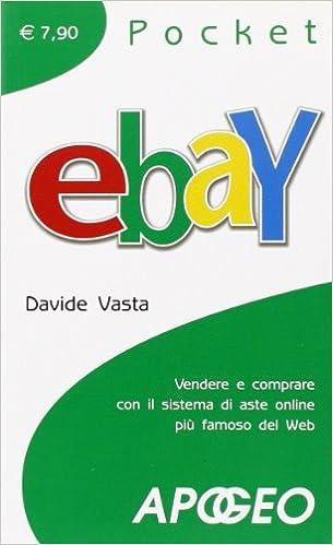 EBay. Vendere e comprare con il sistema di aste online più famoso del Web