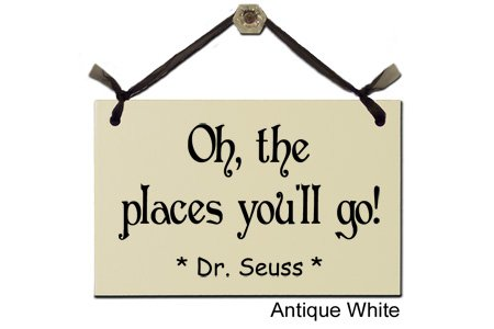 Oh, the places you'll go! Dr. Seuss - Decorative Sign S-113-W (Dr Seuss Signs)