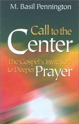 Call to the Center: Gospel's Invitation to Deeper Prayer